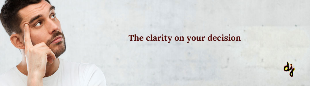 The clarity on your decision